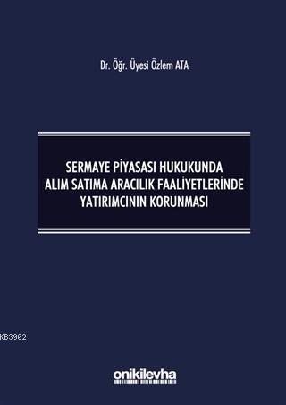 Sermaye Piyasası Hukukunda Alım Satıma Aracılık Faaliyetlerinde Yatırımcının Korunması