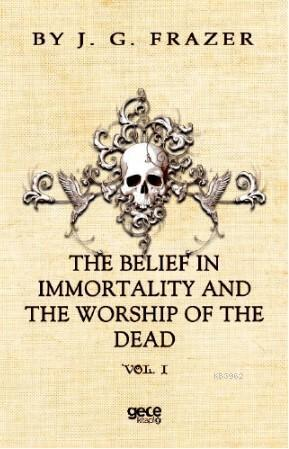 The Belief İn İmmortality And The Worship Of The Dead