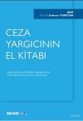 Ceza Yargıcının El Kitabı; Yargı Reformu Stratejisi Kapsamında 7188 Sayılı Kanuna Göre Yazılmıştır