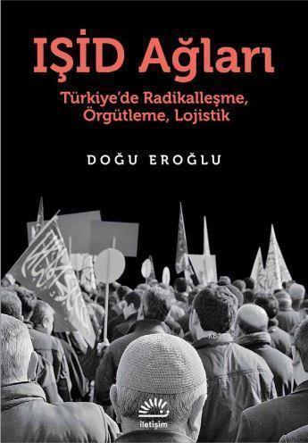 Işid Ağları; Türkiye'de Radikalleşme, Örgütleme, Lojistik