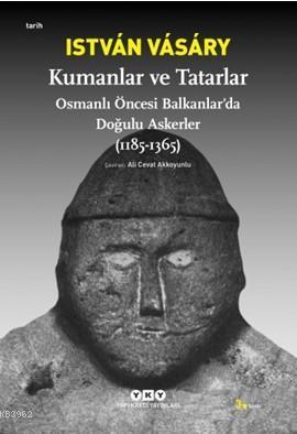 Kumanlar ve Tatarlar; Osmanlı Öncesi Balkanlarda Doğulu Askerler (1185-1365)