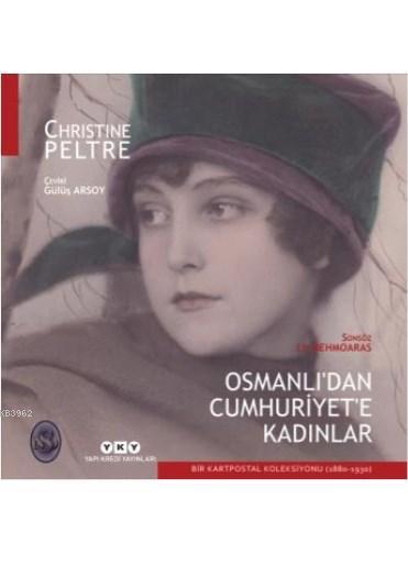 Osmanlı'dan Cumhuriyet'e Kadınlar; Bir Kartpostal Koleksiyonu (1880-1930)