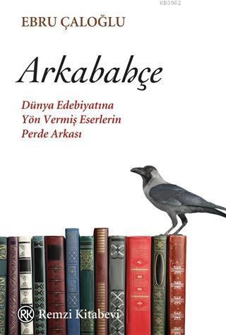 Arkabahçe; Dünya Edebiyatına Yön Vermiş Eserlerin Perde Arkası