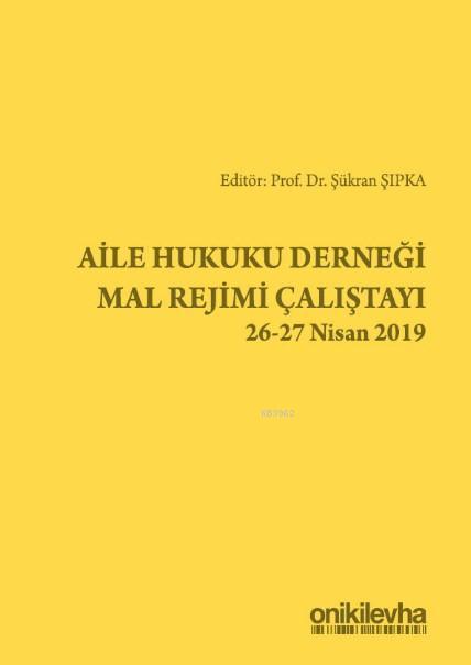 Aile Hukuku Derneği Mal Rejimi Çalıştayı 26-27 Nisan 2019