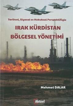 Irak Kürdistan Bölgesel Yönetimi; Tarihsel,Siyasal ve Hukuksal Perspektifiyle