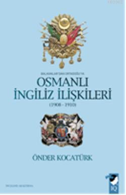 Balkanlar'dan Ortadoğu'ya Osmanlı İngiliz İlişkileri 1908-1910