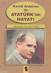 Kendi Anlatımı ile Atatürk'ün Hayatı