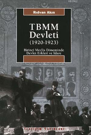 TBMM Devleti (1920-1923); Birinci Meclis Döneminde Devlet Erkleri ve İdare