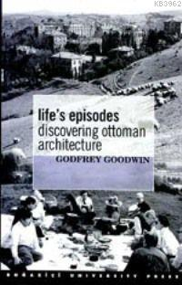 Life's Episodes; Discovering Ottoman Architecture