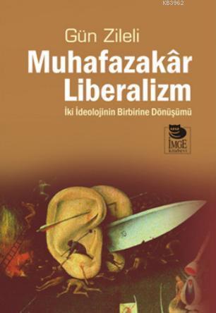 Muhafazakar Liberalizm - İki İdeolojinin Birbirine Dönüşümü