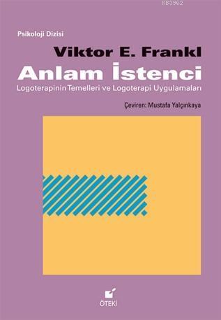 Anlam İstenci; Logoterapinin Temelleri ve Logoterapi Uygulamaları