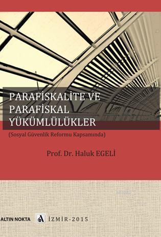 Parafiskalite ve Parafiskal Yükümlülükler; (sosyal Güvenlik Reformu Kapsamında)
