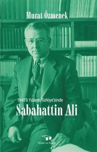 Sabahattin Ali; 1940'lı Yılların Türkiye'sinde