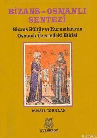 Bizans-Osmanlı Sentezi; Bizans Kültür ve Kurumlarının Osmanlı Üzerindeki Etkisi