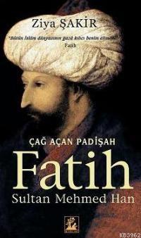 Çağ Açan Padişah Fatih Sultan Mehmed Han; Bütün İslam Dünyasının Gaza Kılıcı Benim Elimdedir. (Fatih)