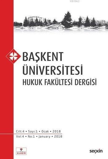 Başkent Üniversitesi Hukuk Fakültesi Dergisi; Cilt:4 Sayı:1 Ocak 2018