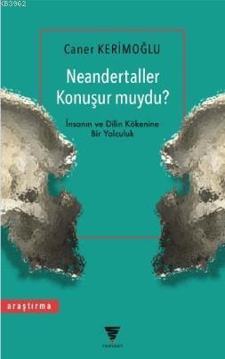 Neandertaller Konuşur muydu?; İnsanın ve Dilin Kökenine Bir Yolculuk