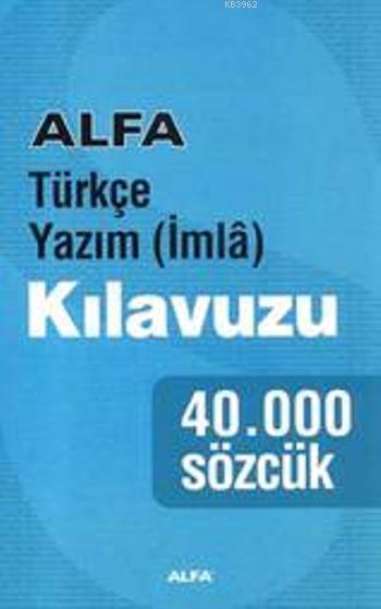 Türkçe Yazım (İmlâ) Kılavuzu; 40.000 Sözcük