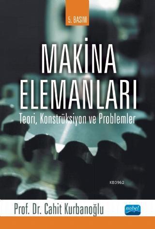 Makina Elemanları; Teori, Konstrüksiyon ve Problemler