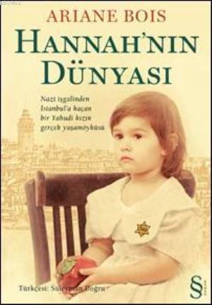 Hannah'nın Dünyası; Nazi İşgalinden İstanbula Kaçan Bir Yahudi Kızın Gerçek Yaşam Öyküsü
