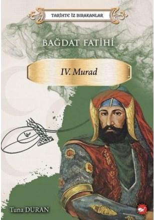 Bağdat Fatihi 4. Murad - Tarihte İz Bırakanlar