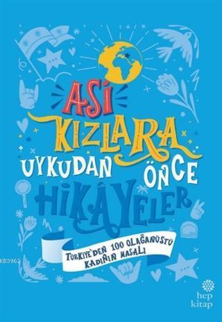 Asi Kızlara Uykudan Önce Hikayeler Ciltli; Türkiye'den 100 Olağanüstü Kadının Masalı