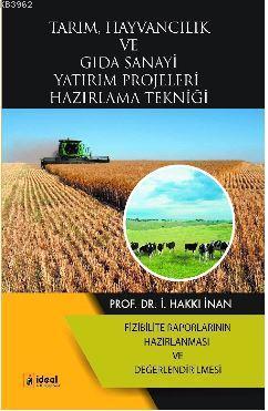 Tarım, Hayvancılık ve Gıda Sanayi Yatırım Projeleri Hazırlama Tekniği; Fizibilite Raporlarının Hazırlanması ve Değerlendirilmesi