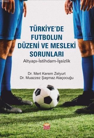 Türkiye'de Futbolun Düzeni ve Mesleki Sorunları; Altyapı-İstihdam-İşsizlik