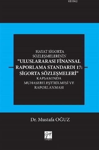 Hayat Sigorta Sözleşmelerinin Uluslararası Finansal Raporlama; Standardı 17: Sigorta Sözleşmeleri Kapsamında Muhasebeleştirilmesi ve Raporlanması