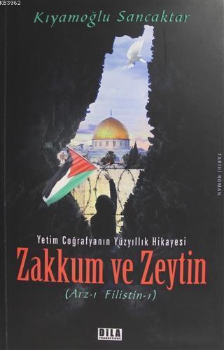 Zakkum ve Zeytin; Yetim Coğrafyanın Yüzyıllık Hikayesi