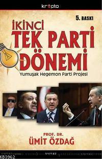 İkinci Tek Parti Dönemi; AKPnin Yumuşak Hegemon Parti Projesinin Anatomisi