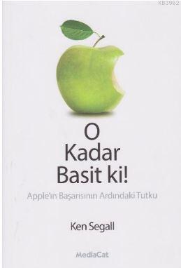 O Kadar Basit ki!; Apple'in Başarısının Ardındaki Tutku
