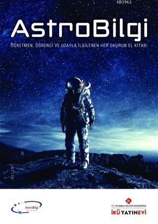 AstroBilgi; Öğretmen, Öğrenci, ve Uzayla İlgilenen Her Okurun El Kitabı
