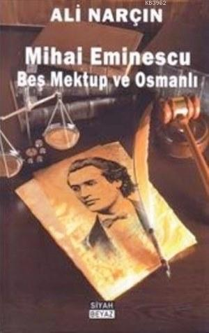 Mihai Eminescu Beş Mektup ve Osmanlı