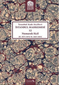 İstanbul Kadı Sicilleri İstanbul Mahkemesi 12 Numaralı Sicil; (H. 1073 - 1074 / M. 1663 - 1664)