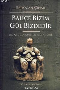 Bahçe Bizim Gül Bizdedir; Eski Çağ'dan Cumhuriyet'e Alevilik