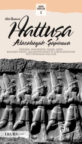 Hitit Başkenti Hattuşa; Alacahöyük, Şapinuva