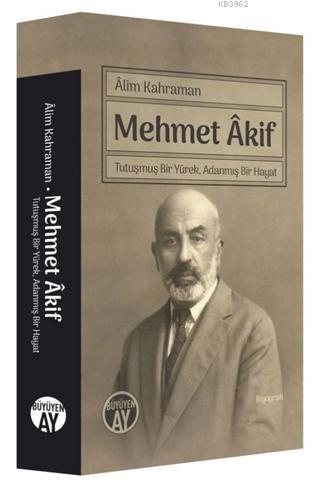 Mehmet Akif; Tutuşmuş Bir Yürek, Adanmış Bir Hayat