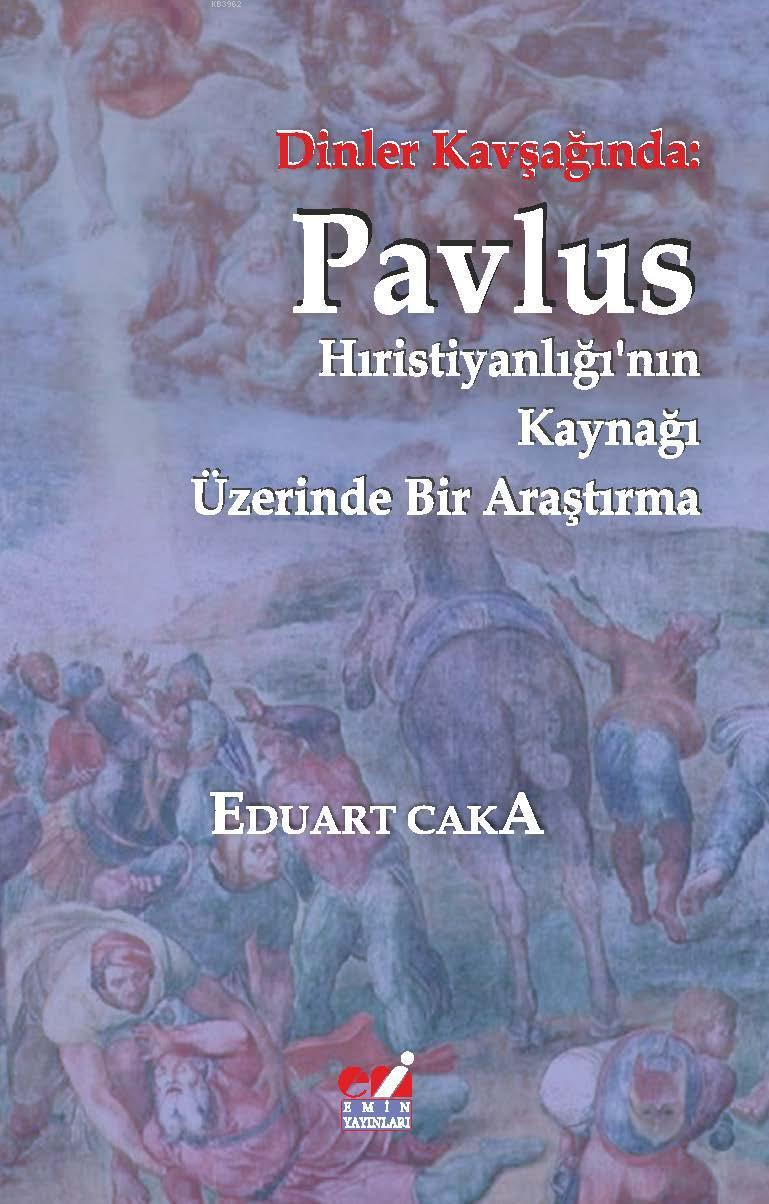 Dinler Kavşağında: Pavlus (Hıristiyanlığı'nın Kaynağı Üzerinde Bir Araştırma)