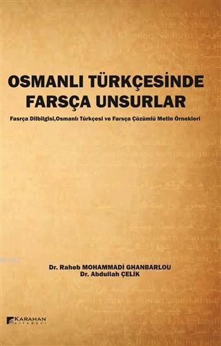 Osmanlı Türkçesinde Farsça Unsurlar Farsça Dilbilgisi,Osmanlı Türkçesi ve Farsça Çözümlü Metin Örnekleri