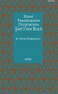 Sünni Paradigmanın Oluşumunda Şâfiî'nin Rolü