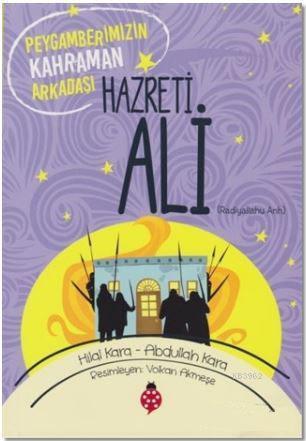 Hazreti Ali (r.a); Peygamberimizin Kahraman Arkadaşı