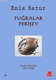 Tuğralar Perişey; Lirik Şiirler 1973 - 1992