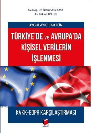 Uygulayıcılar için Türkiye'de ve Avrupa'da Kişisel Verilerin İşlenmesi; KVKK-GDPR Karşılaştırması