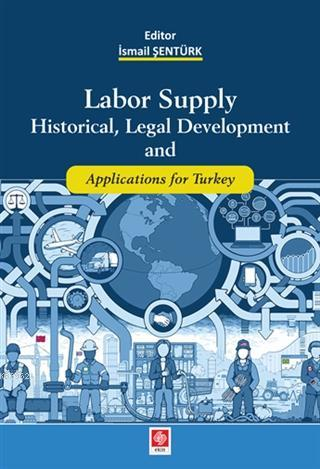 Labor Supply Historical, Legal Development and Applications for Turkey
