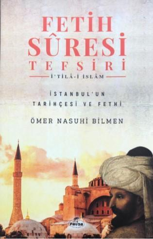 Fetih Sûresi Tefsiri - İ'tilâ-i İslâm; İstanbul'un Tarihçesi ve Fethi