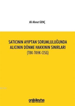 Satıcının Ayıptan Sorumluluğunda Alıcının Dönme Hakkının Sınırları (TBK-TKHK-CISG)