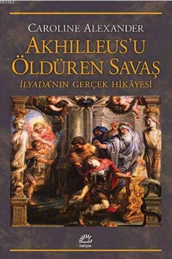Akhilleus'u Öldüren Savaş; İlyada'nın Gerçek Hikayesi