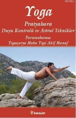 Yoga; Pratyahara Duyu Kontrolü ve Astral Teknikler