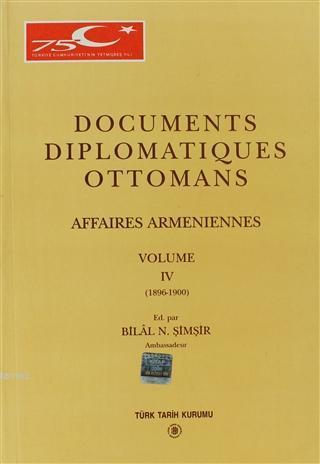 Documents Diplomatiques Ottomans Volume 4  Affaires Armeniennes Volume 4 (1896 - 1900)